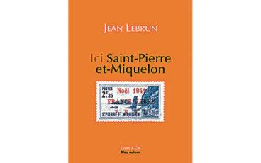Ici Saint-Pierre-et-Miquelon, par Jean Lebrun,